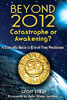 Beyond 2012: Catastrophe or Awakening?: A Complete Guide to End-of-Time Predictions (Paperback)