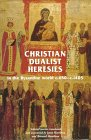 Christian Dualist Heresies in the Byzantine World C.650-C.1450